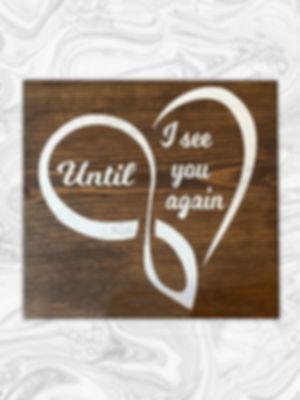 "Until I see you again. 8"" x 8"""