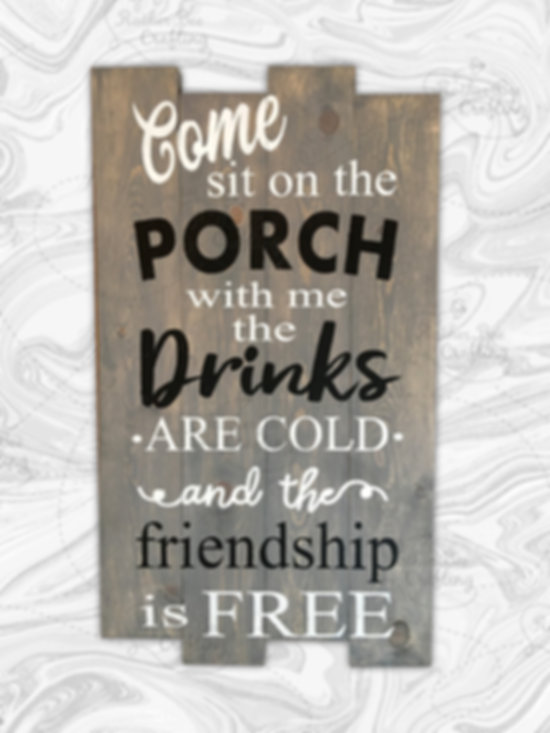 "Come sit on the porch with me the drinks are cold and the friendship is free. You can replace ""porch"" with custom text"