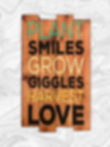 Plant smiles, grow giggles, harvest love