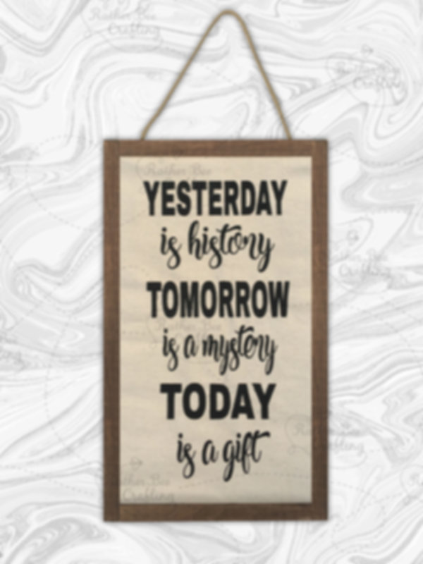 """Yesterday is history, tomorrow is a mystery, today is a gift 14"""" x 24"""""""