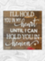 """I'll hold you in my heart until I can hold you in heaven. 10"""" x 10"""""""