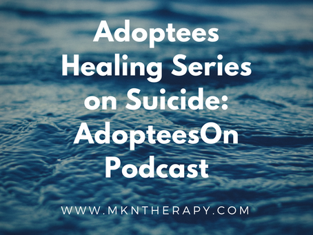Adoptees Healing Series on Suicide: AdopteesOn Podcast