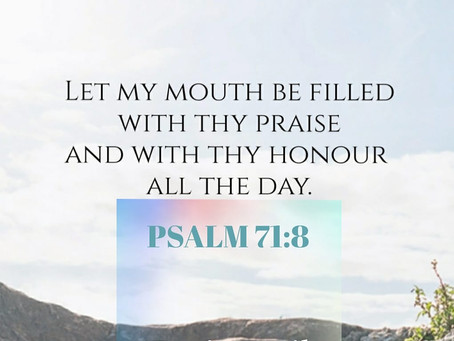Your praise in my mouth!