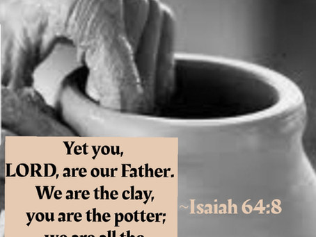 You are the Potter; We the Clay ♡Not our way but yours♡