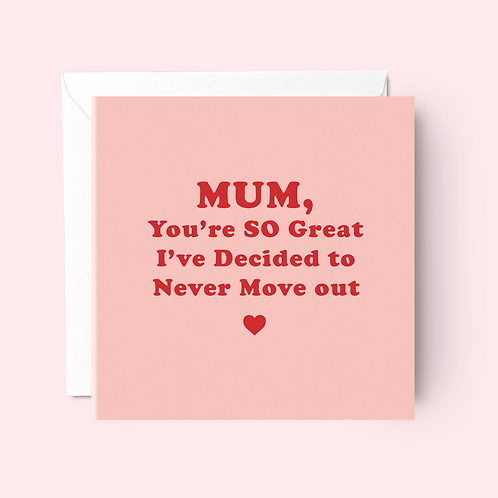 'I'm Never Moving Out' Mum Card
