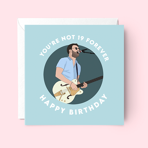 Not Nineteen Forever Courteeners Birthday Card