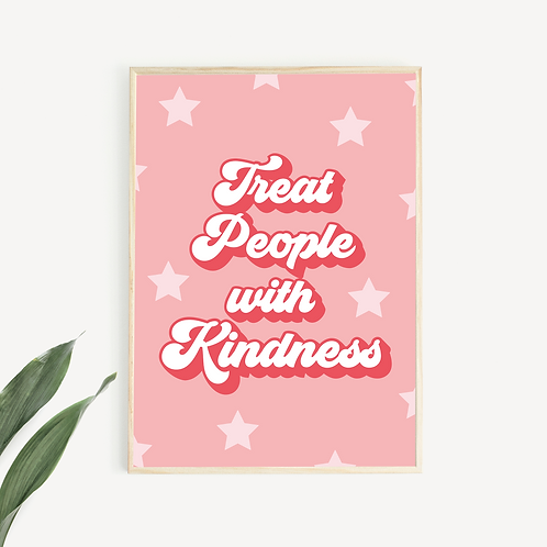 Treat People With Kindness Print