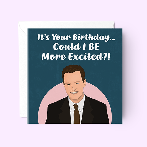 Could I BE More Excited? Friends Birthday Card