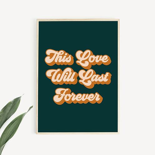 This Love Will Last Forever Print