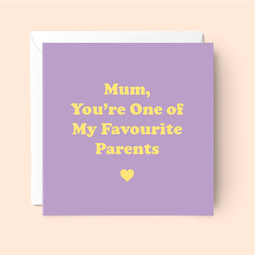 You're One of MyFavourite Parents Mother's Day Card