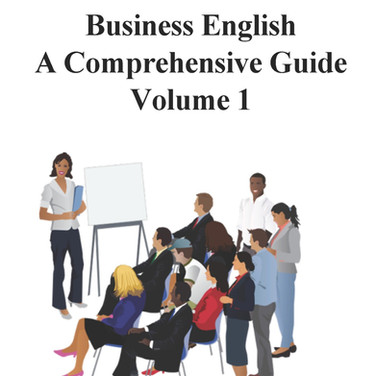 Business English A Comprehensive Guide Volume 1