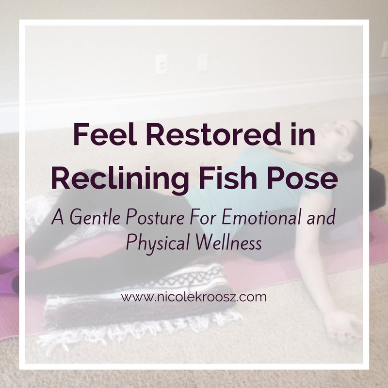 feel restored with reclining fish pose - nicole kroosz yoga