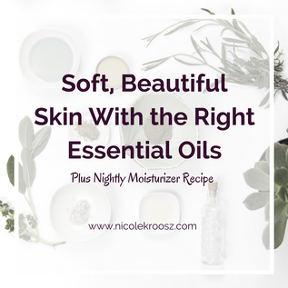 Soft, Beautiful Skin With the Right Essential Oils