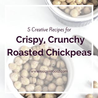 5 Creative Recipes for Crispy, Crunchy Roasted Chickpeas