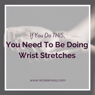 If You Do THIS, You Need To Be Doing Wrist Stretches