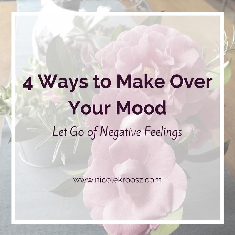 4 Ways to Make Over Your Mood - Nicole Kroosz - Kroosz Y