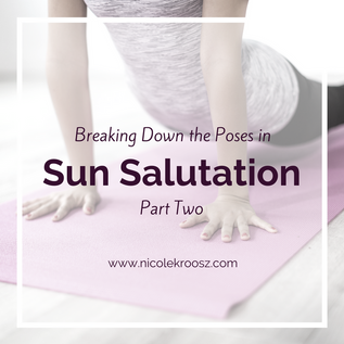 Breaking Down the Poses in Sun Salutation - Part 2