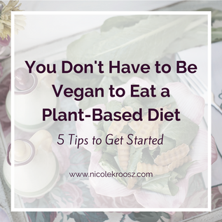 You Don't Have to Be Vegan to Eat a Plant-Based Diet