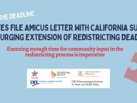 Advocates File Amicus with Ca Supreme Court, Letter Urging Extension of Redistricting Deadline