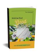 Making Real Good Food - recipe book