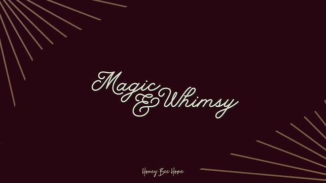 Magic & Whimsy.jpg