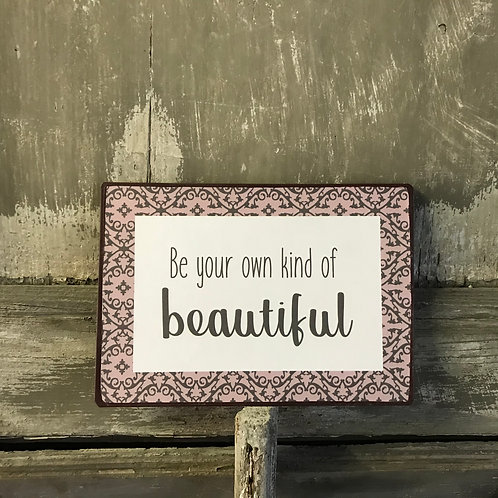 Schild:  be your own kind of beautiful