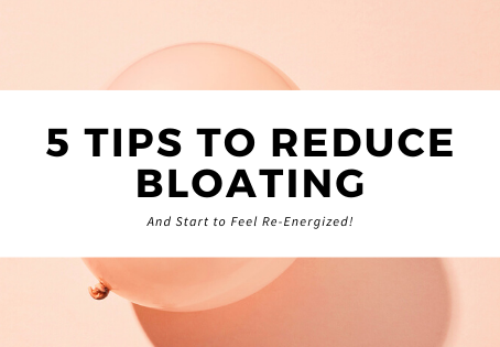 5 Tips to Reduce Bloating and Start to Feel Re-Energized