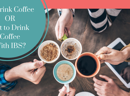 To Drink Coffee or Not to Drink Coffee with IBS?