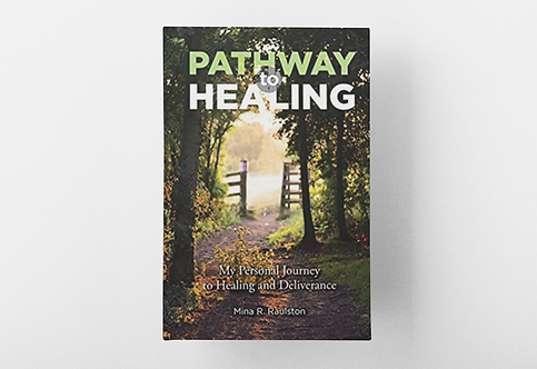 Pathway to Healing:  My Personal Journey to Healing and Deliverance