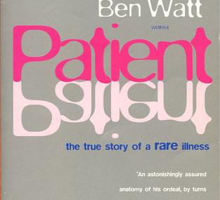 Patient: The True Story of a Rare Illness, by Ben Watt