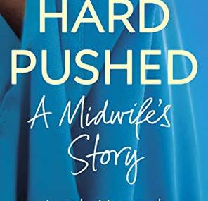 Hard Pushed: A Midwife's Story by Leah Hazard.