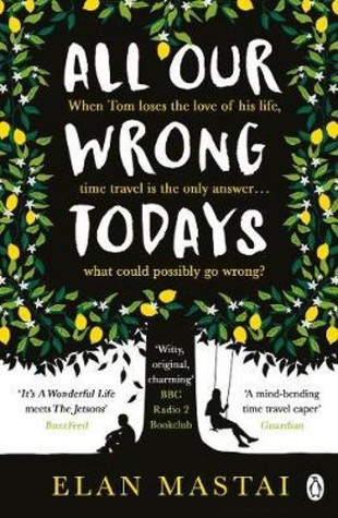 All Our Wrong Todays, by Elan Mastai. Paperback cover