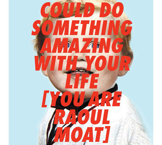 You Could Do Something Amazing With Your Life [You Are Raoul Moat], by Andrew Hankinson