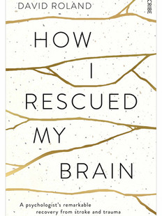 How I Rescued My Brain, by David Roland