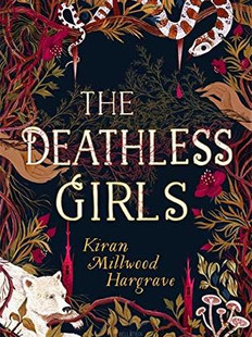 The Deathless Girls, by Kiran Millwood Hargrave