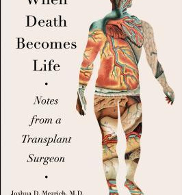 When Death Becomes Life: Notes from a Transplant Surgeon by Joshua Mezrich