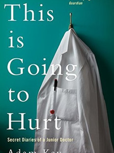 This Is Going To Hurt, by Adam Kay