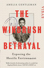 The Windrush Betrayal: Exposing The Hostile Environment by Amelia Gentleman.