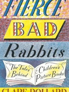 Fierce Bad Rabbits: The Tales Behind Children's Picture Books by Clare Pollard.