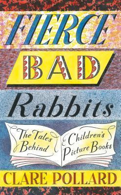 Fierce Bad Rabbits, by Clare Pollard