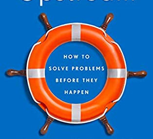 Upstream: How to Solve Problems Before They Happen by Dan Heath