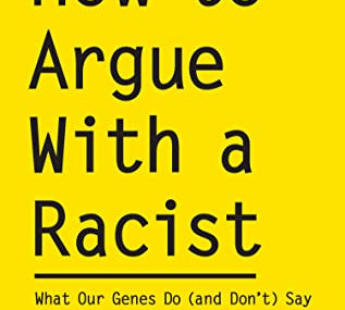How To Argue With A Racist, by Adam Rutherford.