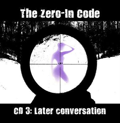 Zero-In Code CD 3 Later Conversation