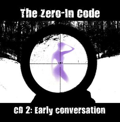 Zero-In Code CD 2 Early Conversation