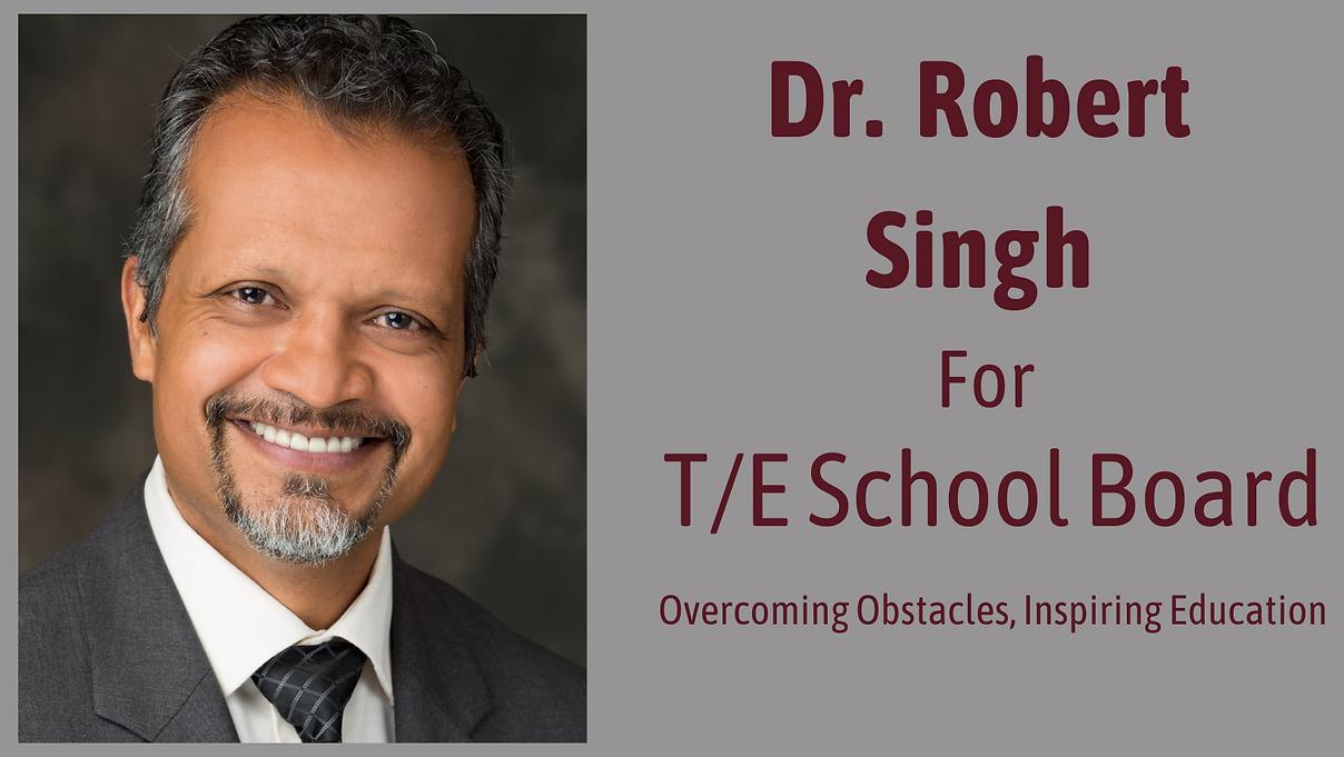 Dr. Robert Singh for T_E School Board.pn