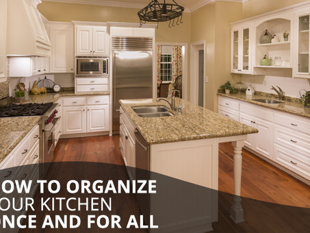 How to Organize your Kitchen Once and For All!