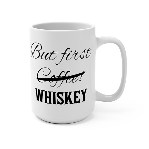 But First...Whiskey