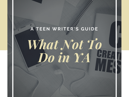 What Not To Do in YA- A Teen Writer's Guide