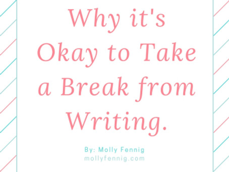 Why it's Okay to Take a Break from Writing
