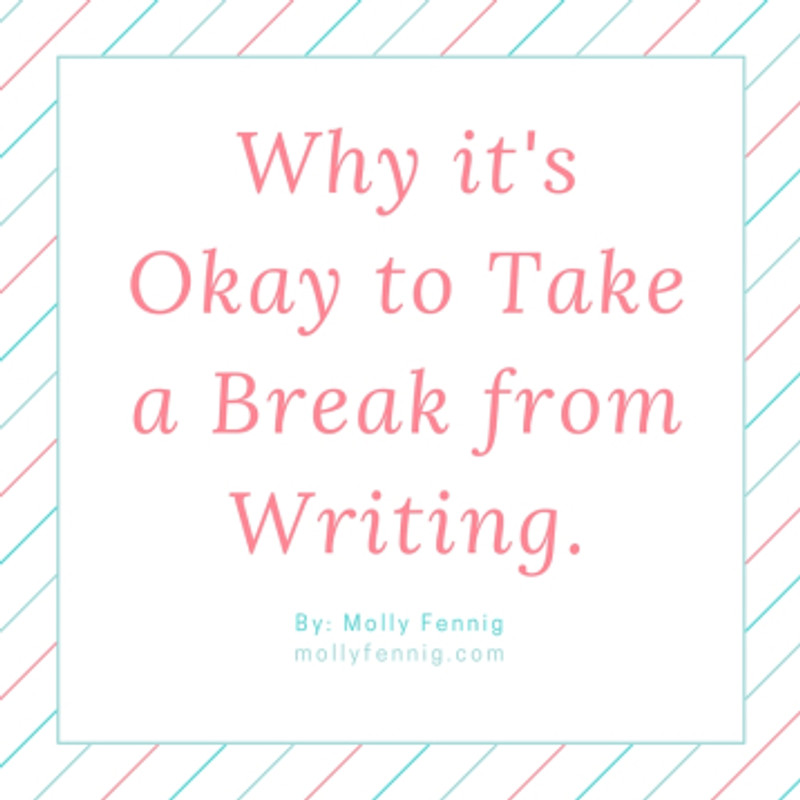 Why it's Okay to take a Break from Writing.